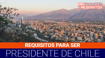 Requisitos para ser Presidente de Chile