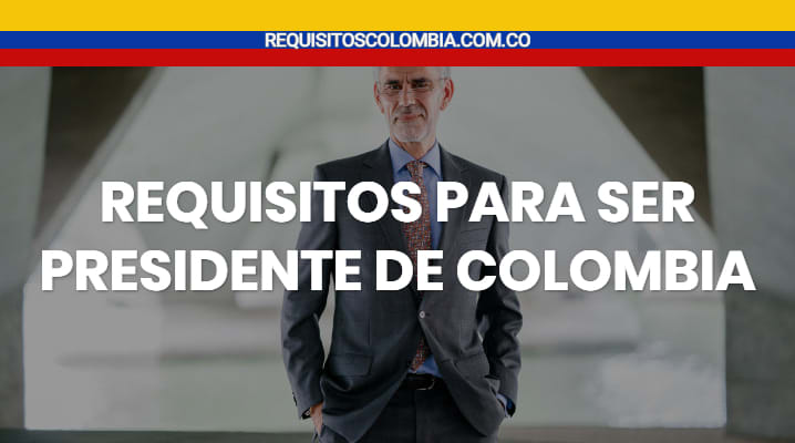 Requisitos para ser presidente de Colombia