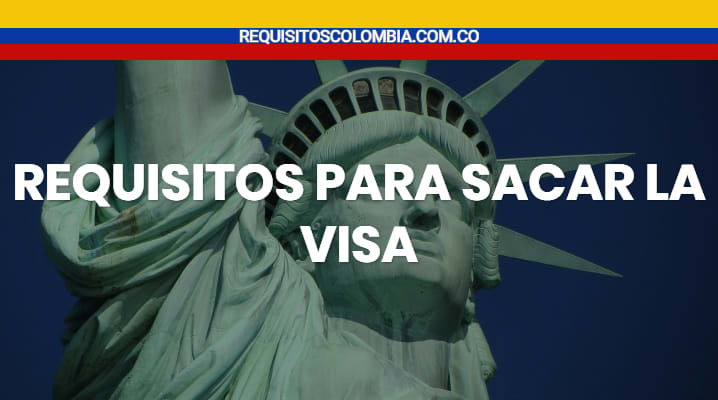 Requisitos para sacar la visa