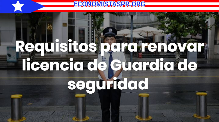 Requisitos para renovar licencia de guardia de seguridad