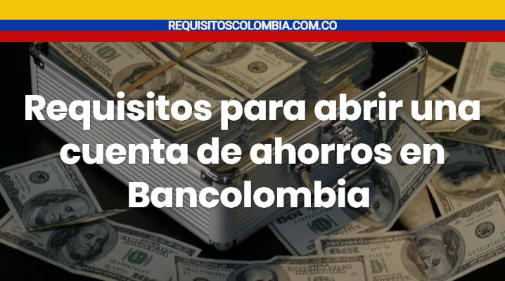 Requisitos para abrir una cuenta de ahorros en Bancolombia
