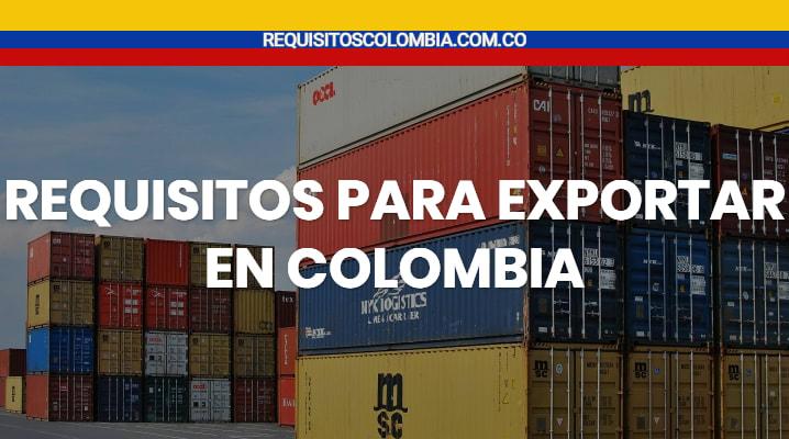 Requisitos para exportar en Colombia