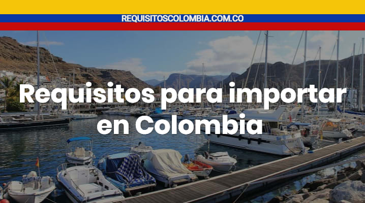 Requisitos para importar en Colombia