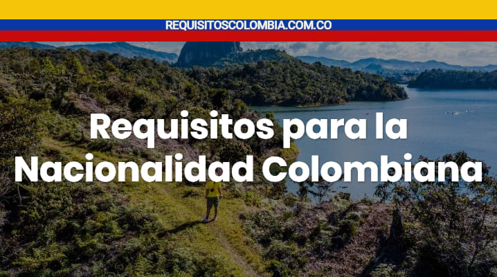 Requisitos para la nacionalidad colombiana