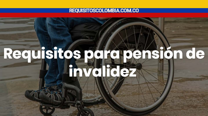 Requisitos para pensión de invalidez