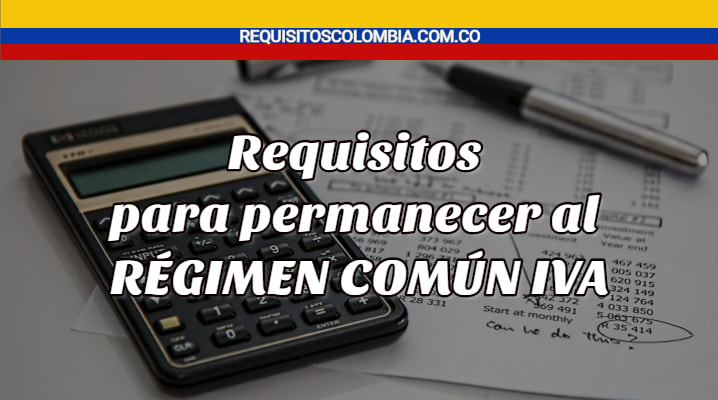 Requisitos para permanecer al Régimen Común