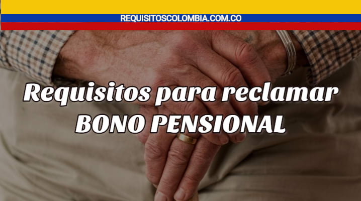Requisitos para reclamar bono pensional