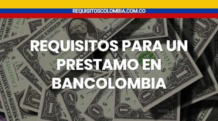 Requisitos para un préstamo en Bancolombia