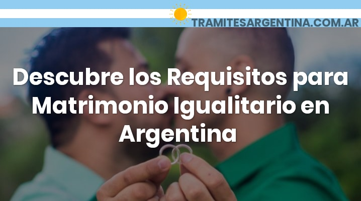 Requisitos para matrimonio igualitario en Argentina