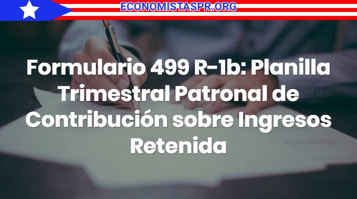 Formulario 499 R-1b: Planilla Trimestral Patronal de Contribución sobre Ingresos Retenida