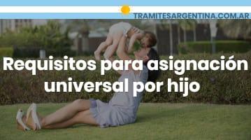 Requisitos para asignación universal por hijo
