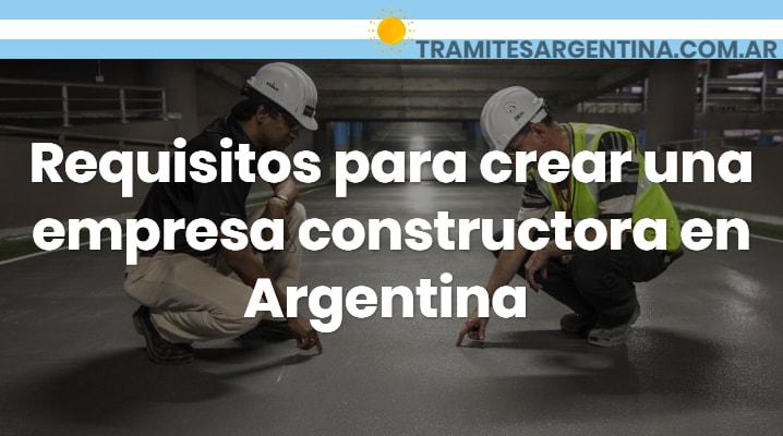 Requisitos para crear una empresa constructora en Argentina