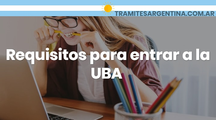 Requisitos para entrar a la UBA