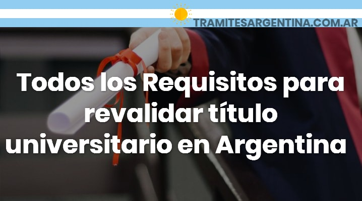 Requisitos para revalidar título universitario en Argentina