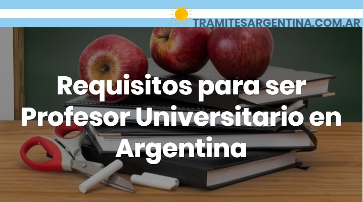 Requisitos para ser Profesor Universitario en Argentina
