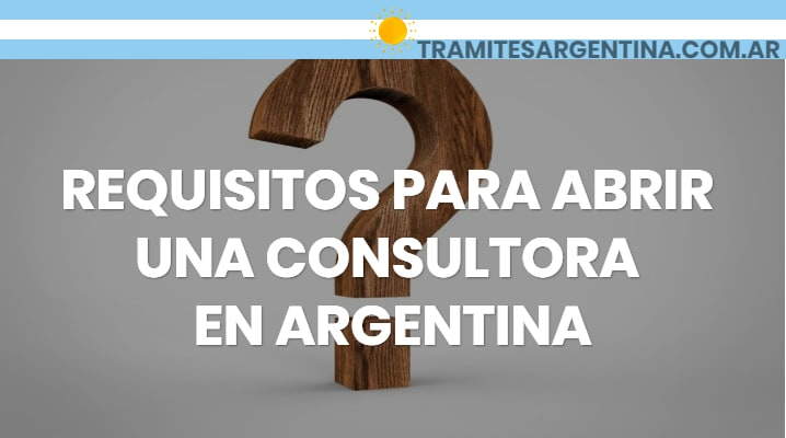 Requisitos para abrir una consultora en Argentina