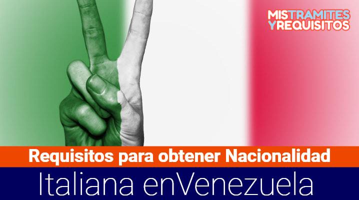 Conoce los Requisitos para obtener la Nacionalidad Italiana en Venezuela