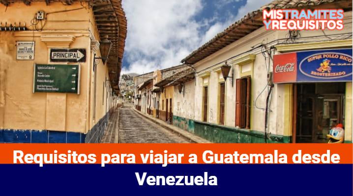 Requisitos para viajar a Guatemala desde Venezuela