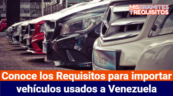 Conoce los Requisitos para importar vehículos usados a Venezuela