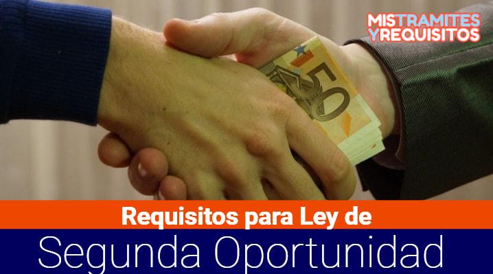 Conoce los Requisitos para acogerse a la Ley de Segunda Oportunidad