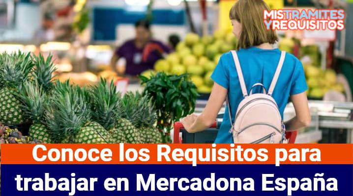 Conoce los Requisitos para trabajar en Mercadona España