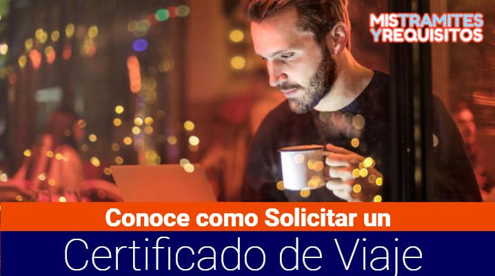 Conoce como Solicitar un Certificado de Viaje por internet