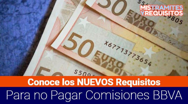 Requisitos para no Pagar Comisiones BBVA