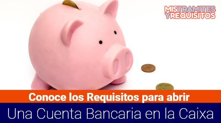 Requisitos para abrir una Cuenta Bancaria en la Caixa