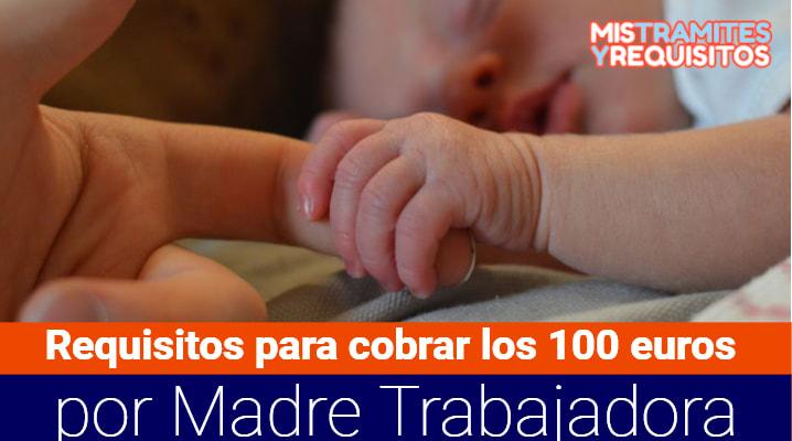 Requisitos para cobrar los 100 euros por Madre Trabajadora