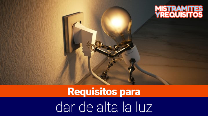 Requisitos para dar de alta la luz