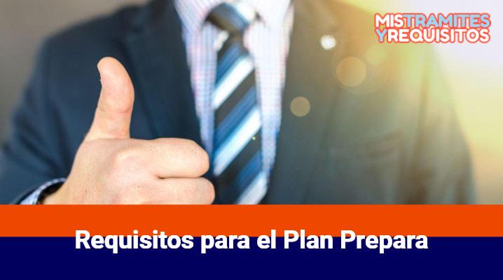 Conoce cuales son los Requisitos para el Plan Prepara