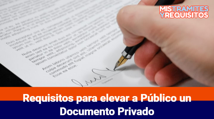 Conoce los Requisitos para elevar a Público un Documento Privado