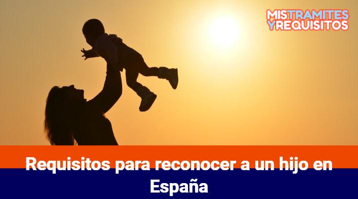 Conoce los Requisitos para reconocer a un hijo en España