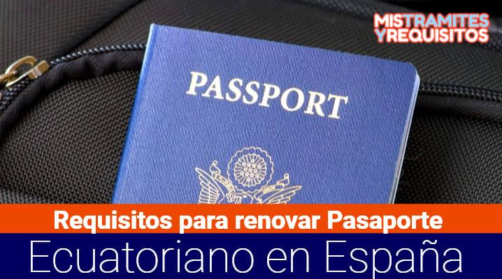 Conoce los Requisitos para renovar Pasaporte Ecuatoriano en España