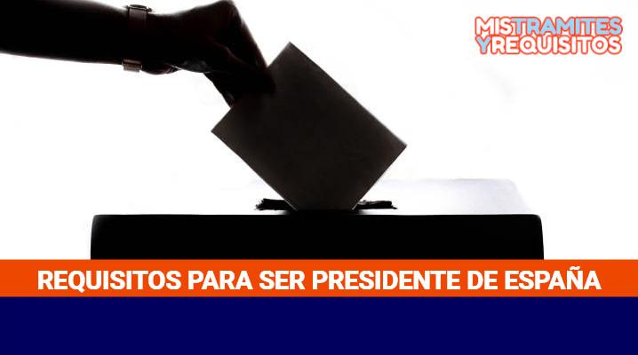 Requisitos para ser presidente de España