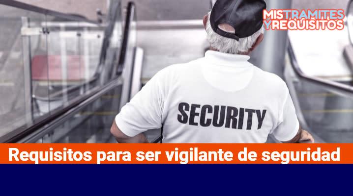 Requisitos para ser vigilante de seguridad