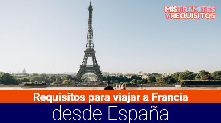 Conoce los Requisitos para viajar a Francia desde España