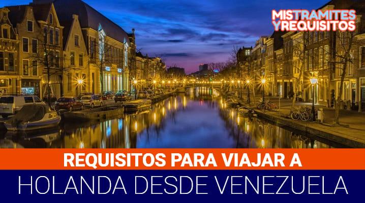 Requisitos para viajar a Holanda desde Venezuela