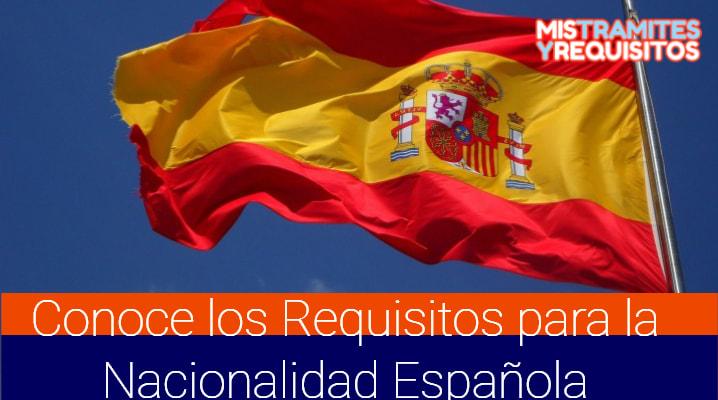 Conoce los Requisitos para la Nacionalidad Española
