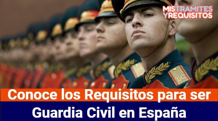 Conoce los Requisitos para ser Guardia Civil en España