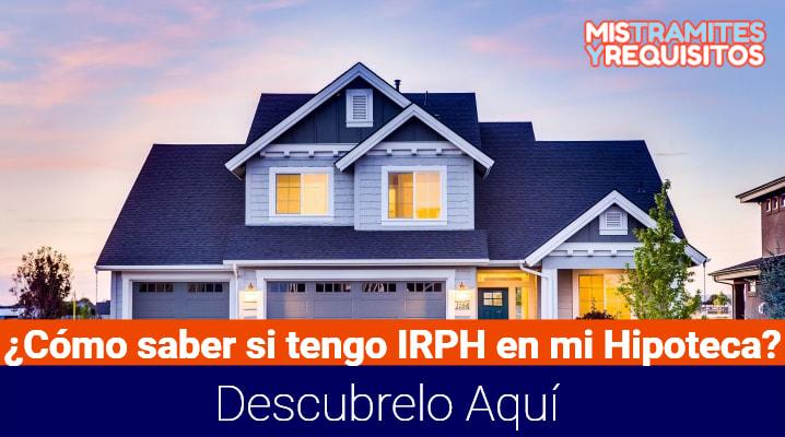 ¿Cómo saber si tengo IRPH en mi Hipoteca? Descubrelo Aquí