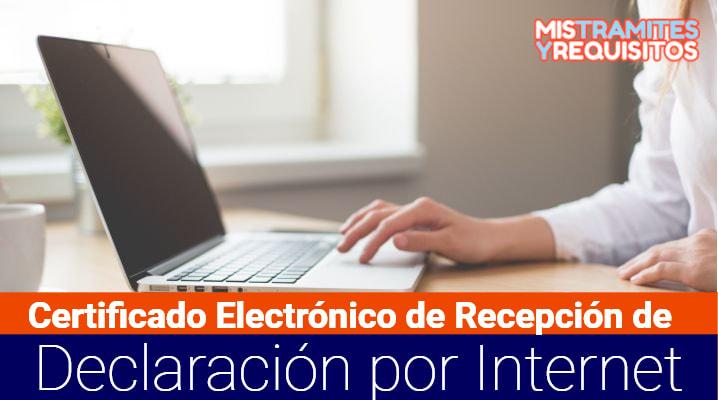 Certificado Electrónico de Recepción de Declaración por Internet