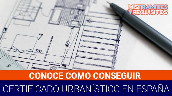 Conoce como conseguir un Certificado Urbanístico en España