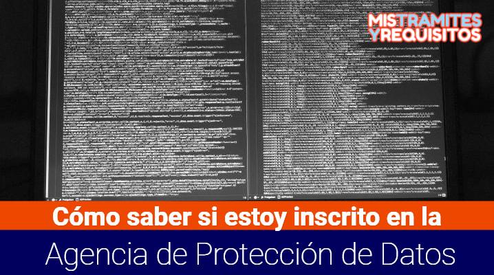 ¿Cómo saber si estoy inscrito en la Agencia de Protección de Datos?