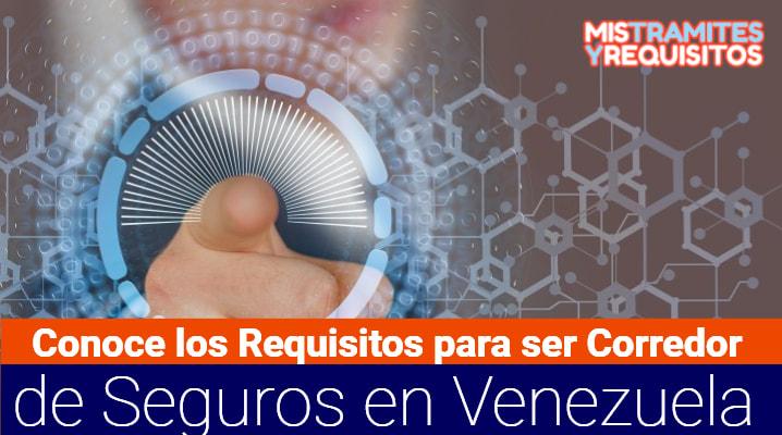 Conoce los Requisitos para ser Corredor de Seguros en Venezuela