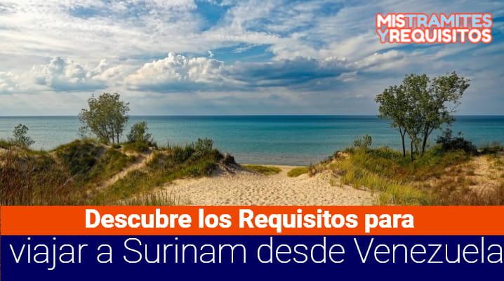 Descubre los Requisitos para viajar a Surinam desde Venezuela