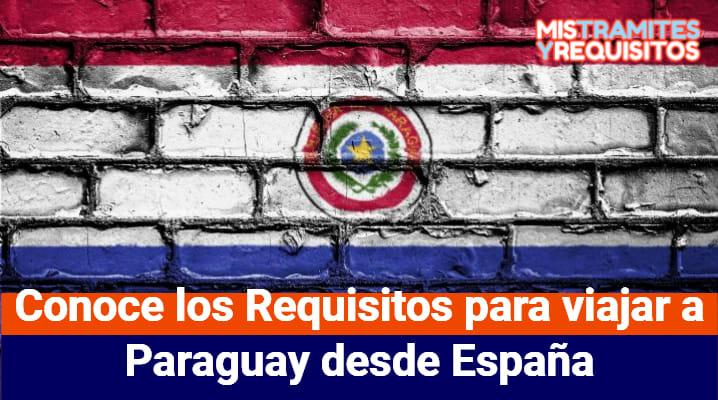 Conoce los Requisitos para viajar a Paraguay desde España