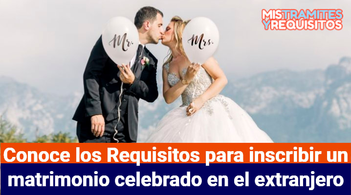 Conoce los Requisitos para inscribir un matrimonio celebrado en el extranjero