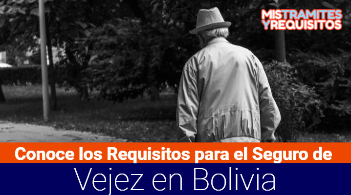 Requisitos para el Seguro de Vejez en Bolivia