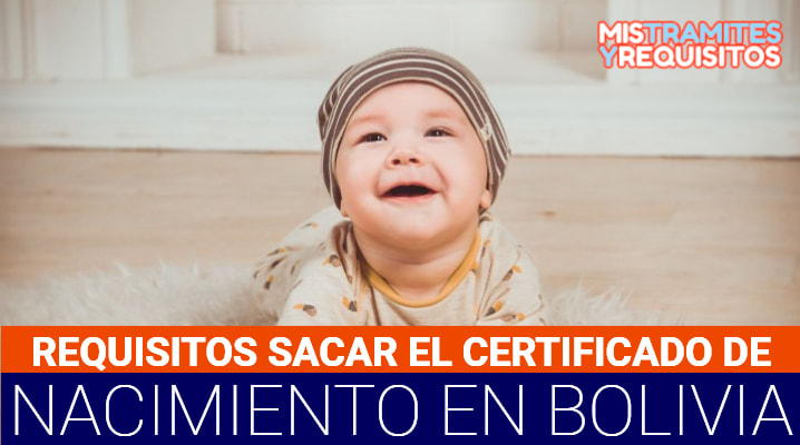 Conoce los Requisitos para sacar Certificado de Nacimiento en Bolivia